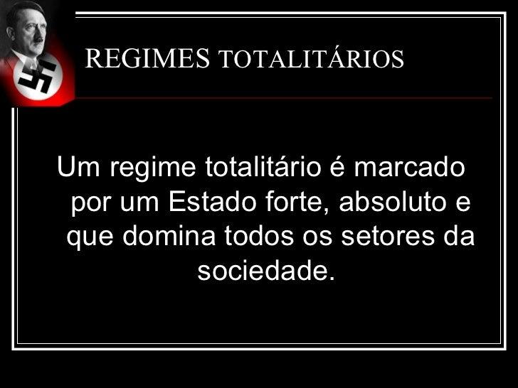 REGIMES TOTALITÁRIOSUm regime totalitário é marcado por um Estado forte, absoluto eque domina todos os setores da         ...