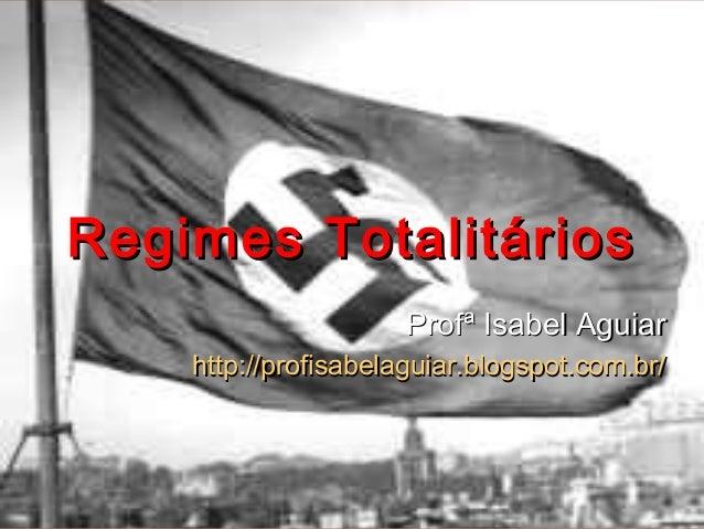 Regimes TotalitáriosRegimes TotalitáriosProfª Isabel AguiarProfª Isabel Aguiarhttp://profisabelaguiar.blogspot.com.br/http...