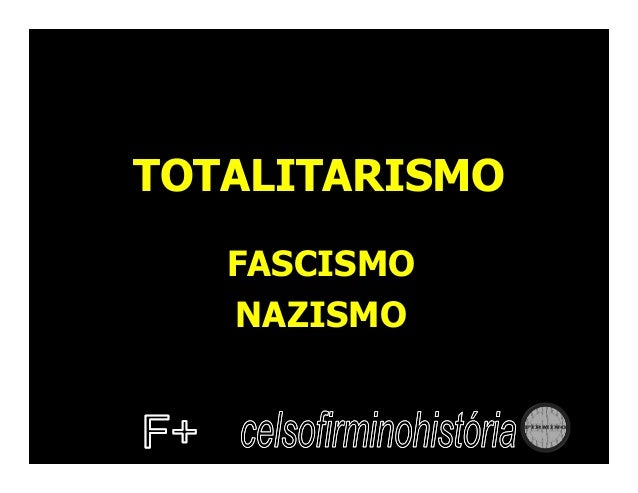 TOTALITARISMO   FASCISMO   NAZISMO