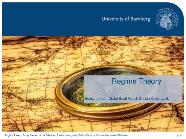 p. 1Regime Theory | Becky Cooper , Abdul Adeel and Saskia Kawczynski | Political Science/Chair of International Relations ...