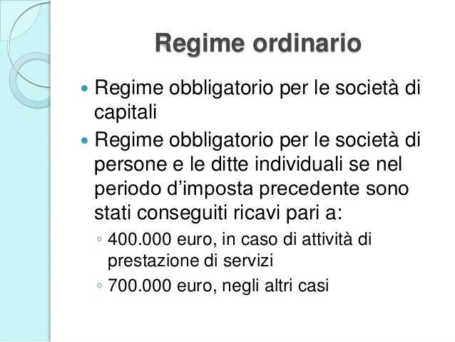 Regime ordinario  Regime obbligatorio per le società di capitali  Regime obbligatorio per le società di persone e le dit...