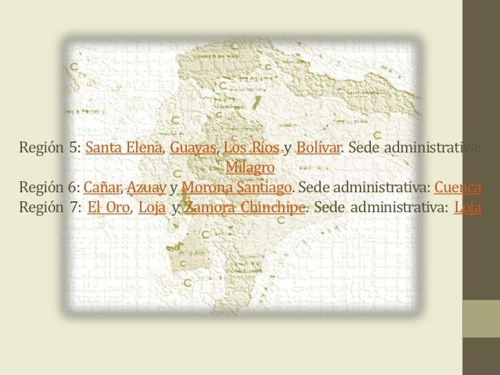 Región 5: Santa Elena, Guayas, Los Ríos y Bolívar. Sede administrativa:                               MilagroRegión 6: Cañ...