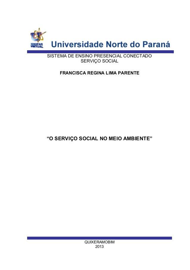 "SISTEMA DE ENSINO PRESENCIAL CONECTADO SERVIÇO SOCIAL FRANCISCA REGINA LIMA PARENTE  ""O SERVIÇO SOCIAL NO MEIO AMBIENTE""  ..."