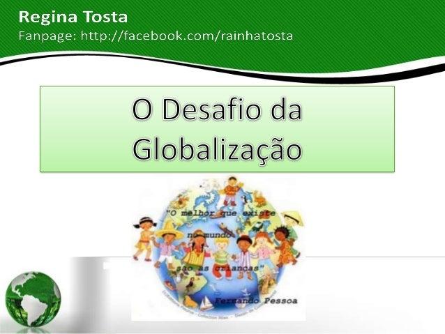 Conceito:A globalização aproximou as nações e osmercados.A globalização é um fenômeno social que ocorreem escala global. E...
