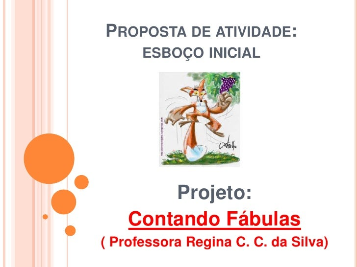 Proposta de atividade: esboço inicial<br />Projeto:<br />Contando Fábulas<br />( Professora Regina C. C. da Silva)<br />