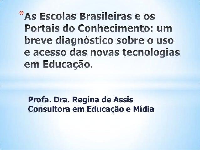 *  Profa. Dra. Regina de Assis Consultora em Educação e Mídia