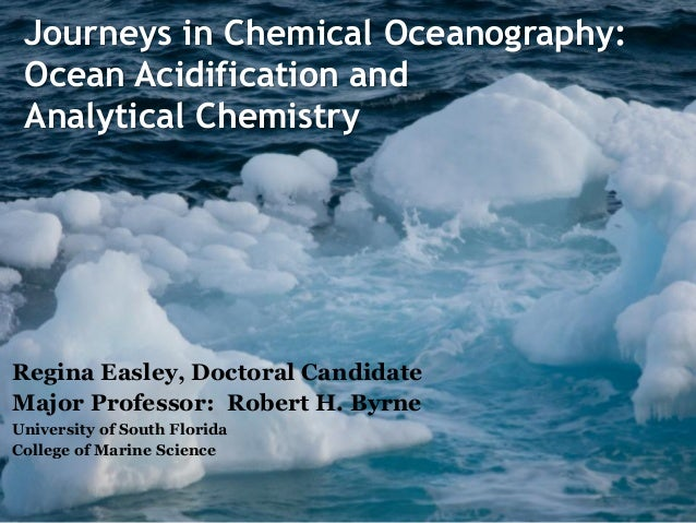 Journeys in Chemical Oceanography: Ocean Acidification and Analytical Chemistry Regina Easley, Doctoral Candidate Major Pr...