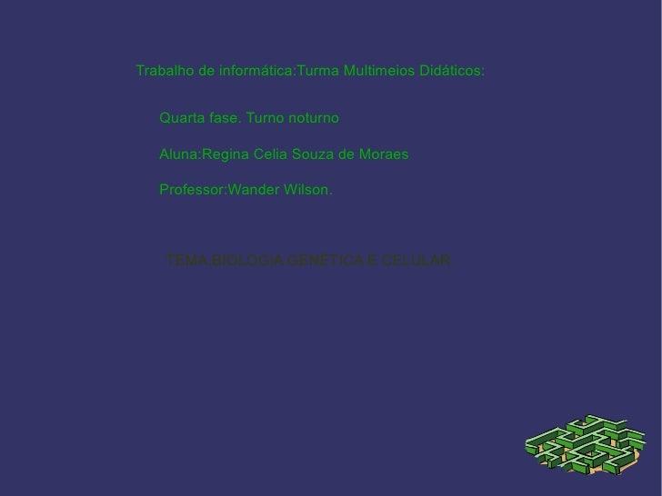 Trabalho de informática:Turma Multimeios Didáticos:   Quarta fase. Turno noturno   Aluna:Regina Celia Souza de Moraes   Pr...