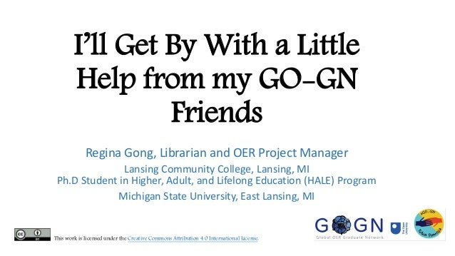 I'll Get By With a Little Help from my GO-GN Friends Regina Gong, Librarian and OER Project Manager Lansing Community Coll...