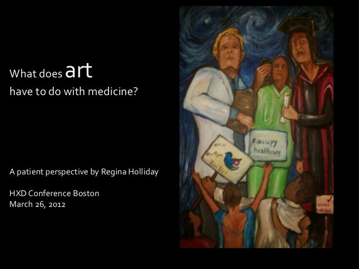 What does     arthave to do with medicine?A patient perspective by Regina HollidayHXD Conference BostonMarch 26, 2012
