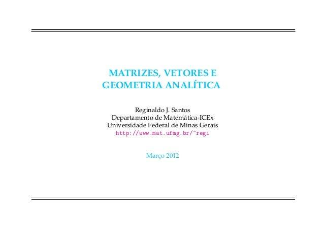 MATRIZES, VETORES E               ´GEOMETRIA ANALITICA         Reginaldo J. Santos Departamento de Matem´ tica-ICEx       ...