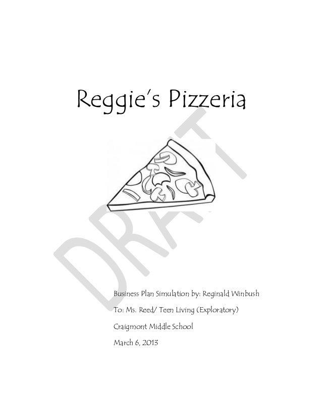 Reggie's Pizzeria   Business Plan Simulation by: Reginald Winbush   To: Ms. Reed/ Teen Living (Exploratory)   Craigmont Mi...