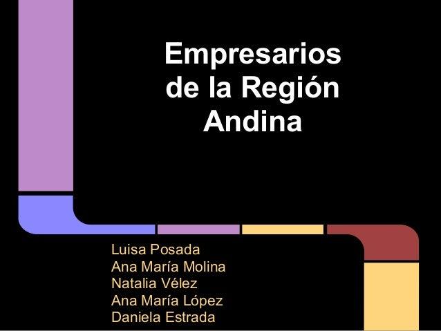 Empresarios       de la Región         AndinaLuisa PosadaAna María MolinaNatalia VélezAna María LópezDaniela Estrada