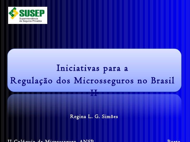 Iniciativas para a  Regulação dos Microsseguros no Brasil  II Regina L. G. Simões II Colóquio de Microsseguro_ANSP  Porto ...