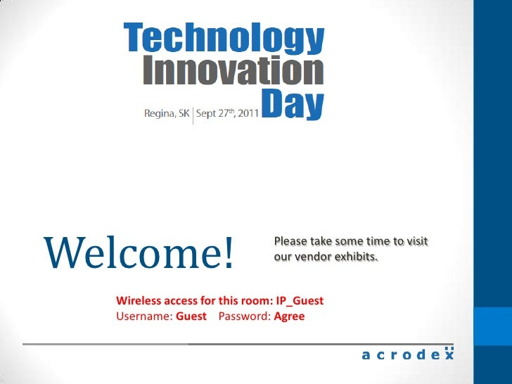 Welcome!<br />Please take some time to visitour vendor exhibits.<br />Wireless access for this room: IP_GuestUsername: Gue...