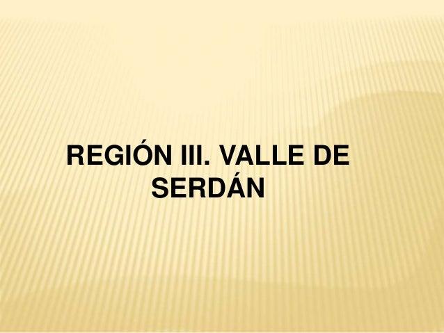 REGIÓN III. VALLE DE SERDÁN