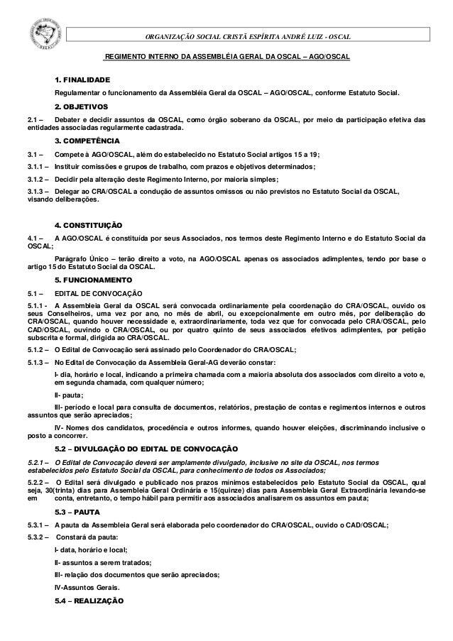 ORGANIZAÇÃO SOCIAL CRISTÃ ESPÍRITA ANDRÉ LUIZ - OSCAL REGIMENTO INTERNO DA ASSEMBLÉIA GERAL DA OSCAL – AGO/OSCAL 1. FINALI...