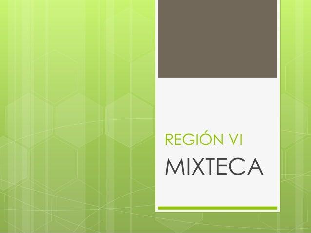 REGIÓN VI MIXTECA