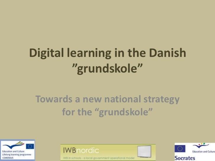 "Digital learning in the Danish         ""grundskole"" Towards a new national strategy      for the ""grundskole"""