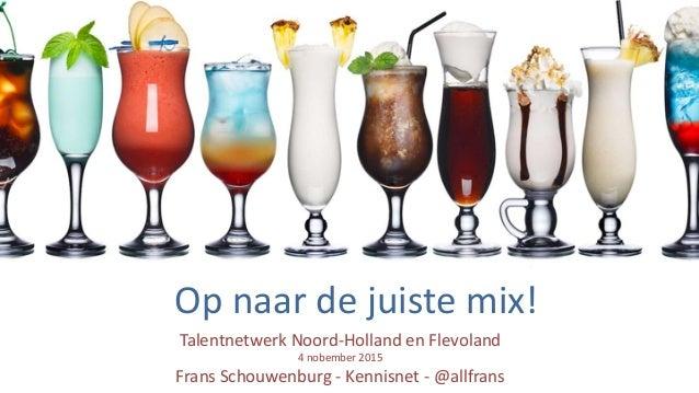 Talentnetwerk  Noord-‐Holland  en  Flevoland   4  nobember  2015   Frans  Schouwenburg  -‐  Kennisne...