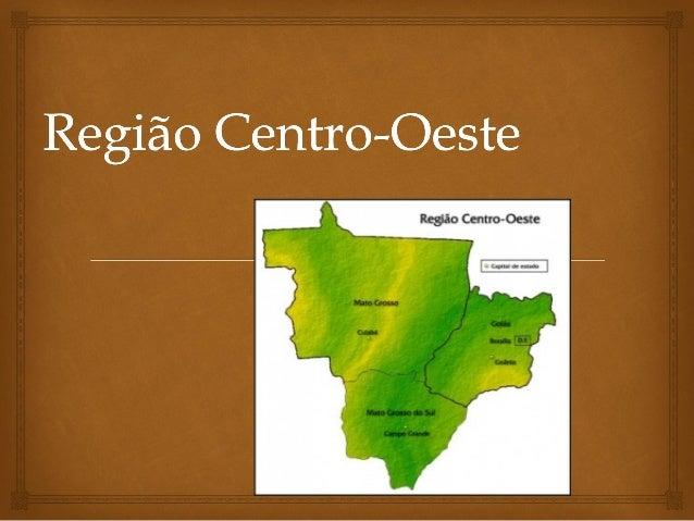   Aregião centro-oestecompreende os Estados de Goiás (capital Goiânia, e onde se encontra o Distrito Federal),Mato Gr...