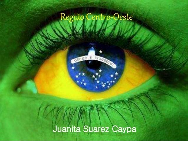 Região Centro-Oeste Juanita Suarez Caypa