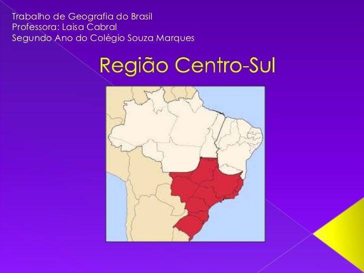 Trabalho de Geografia do Brasil<br />Professora: Laisa Cabral<br />Segundo Ano do Colégio Souza Marques<br />Região Centro...