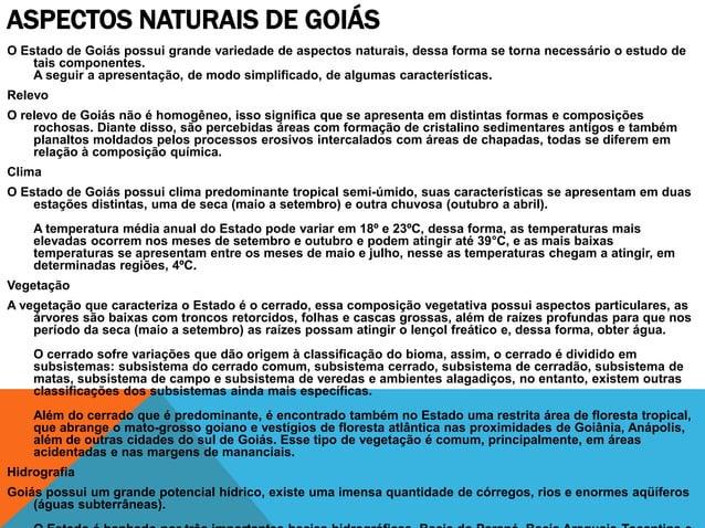 ASPECTOS NATURAIS DE GOIÁSO Estado de Goiás possui grande variedade de aspectos naturais, dessa forma se torna necessário ...