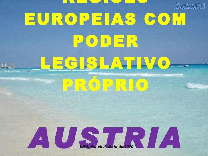 REGIÕES EUROPEIAS COM PODER LEGISLATIVO PRÓPRIO AUSTRIA LFM, Funchal, Maio de 2010