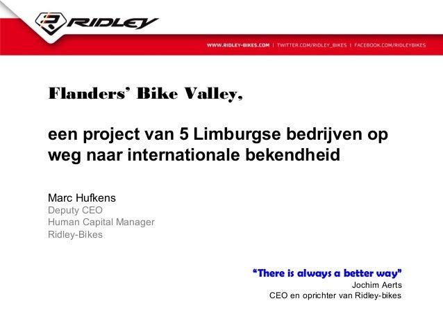 Flanders' Bike Valley, een project van 5 Limburgse bedrijven op weg naar internationale bekendheid Marc Hufkens Deputy CEO...