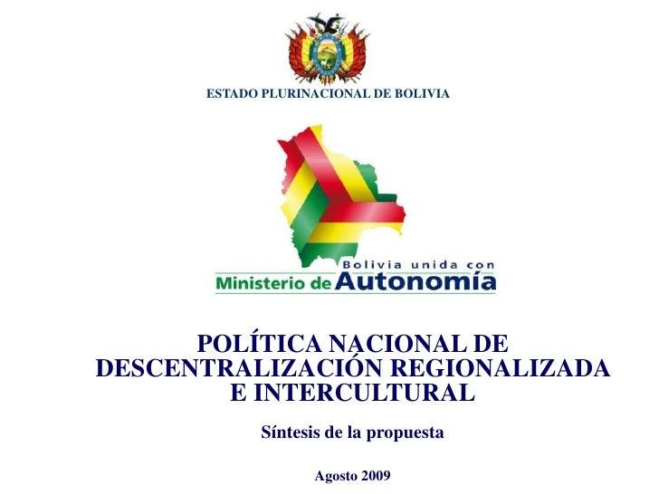 ESTADO PLURINACIONAL DE BOLIVIA           POLÍTICA NACIONAL DE DESCENTRALIZACIÓN REGIONALIZADA         E INTERCULTURAL    ...