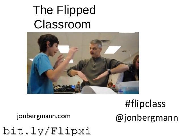 bit.ly/Flipxibit.ly/Flipxi The Flipped Classroom @jonbergmann #flipclass jonbergmann.com