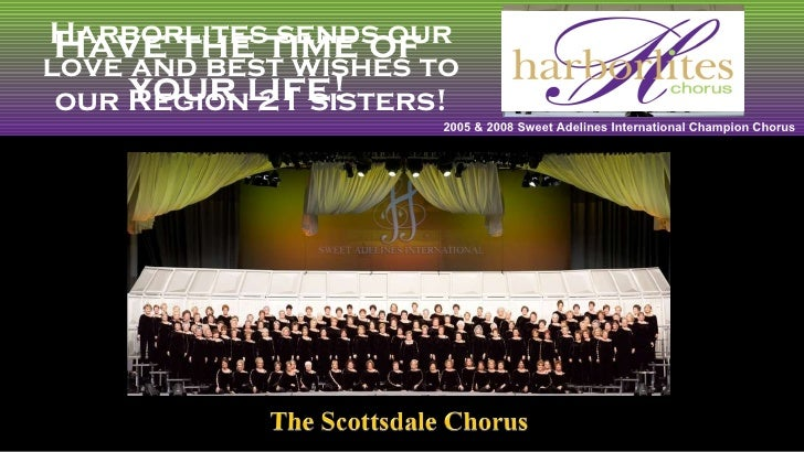 Harborlites sends our love and best wishes to our Region 21 sisters! Have the time of your life! 2005 & 2008 Sweet Adeline...