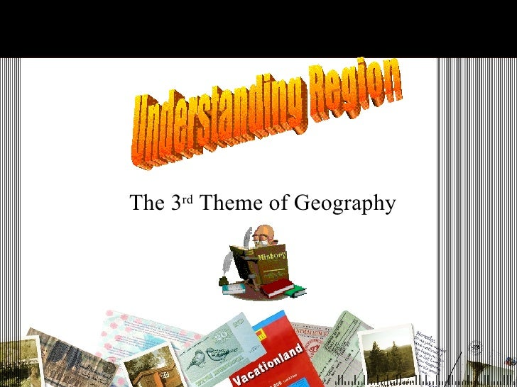 The 3 rd  Theme of Geography Understanding Region