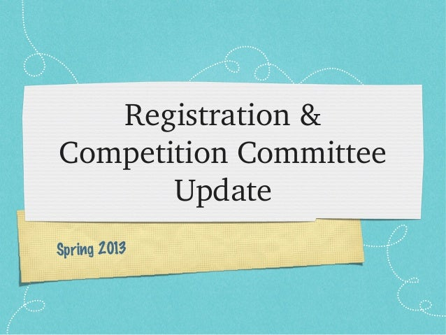 Registration & Competition Committee        UpdateSpring 2013