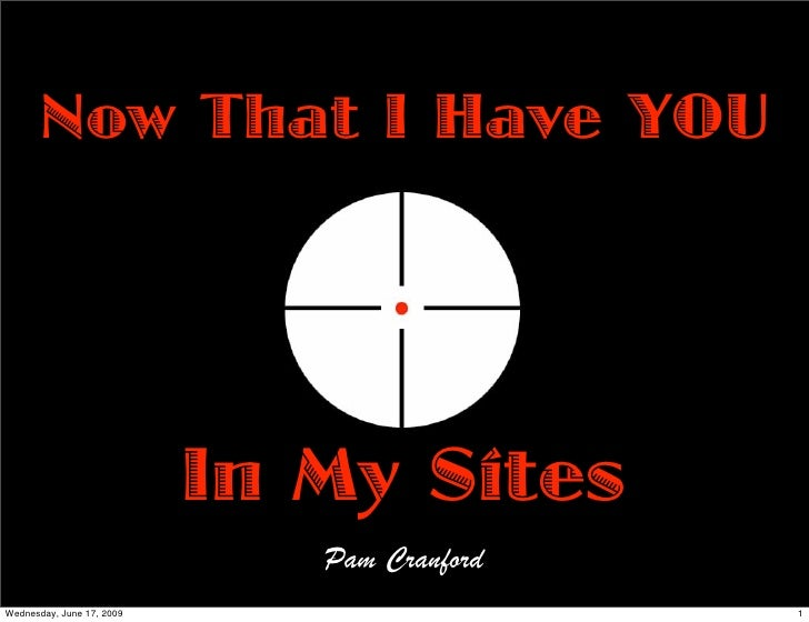 Now That I Have YOU                                In My Sites                               Pam Cranford Wednesday, June ...