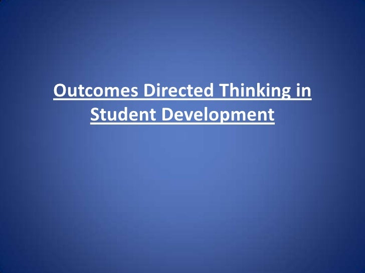 Outcomes Directed Thinking in    Student Development