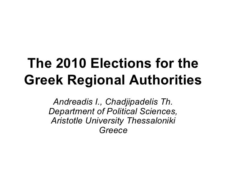 The 2010 Elections for the Greek Regional Authorities Andreadis I., Chadjipadelis Th. Department of Political Sciences, Ar...