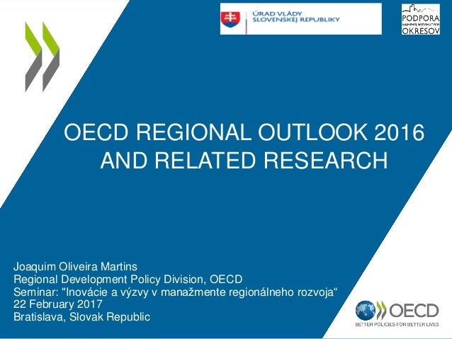 OECD REGIONAL OUTLOOK 2016 AND RELATED RESEARCH Joaquim Oliveira Martins Regional Development Policy Division, OECD Semina...