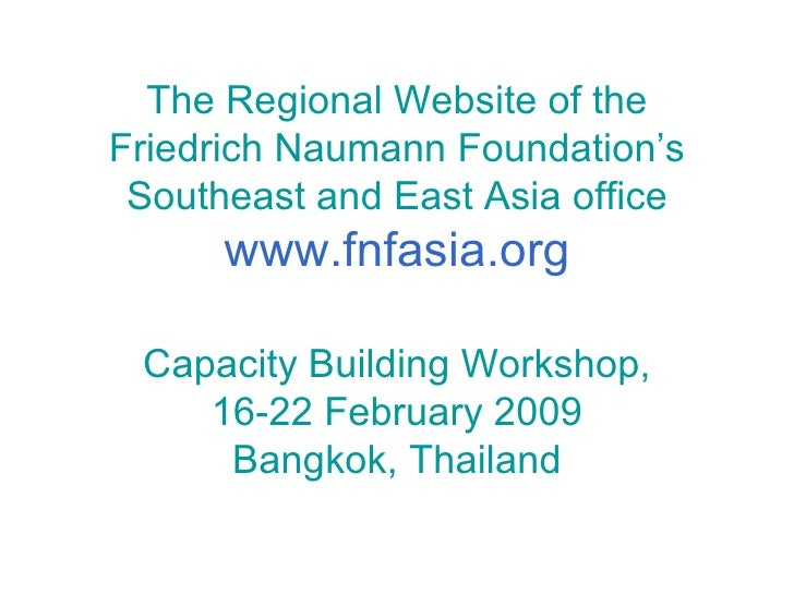 The Regional Website of the Friedrich Naumann Foundation's Southeast and East Asia office www.fnfasia.org Capacity Buildin...