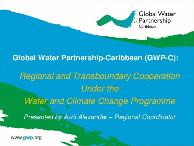 Global Water Partnership-Caribbean (GWP-C): Regional and Transboundary Cooperation Under the Water and Climate Change Prog...