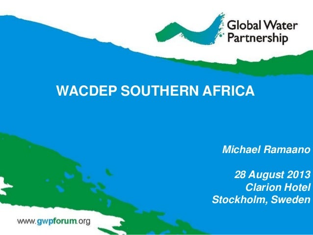 Michael Ramaano 28 August 2013 Clarion Hotel Stockholm, Sweden WACDEP SOUTHERN AFRICA
