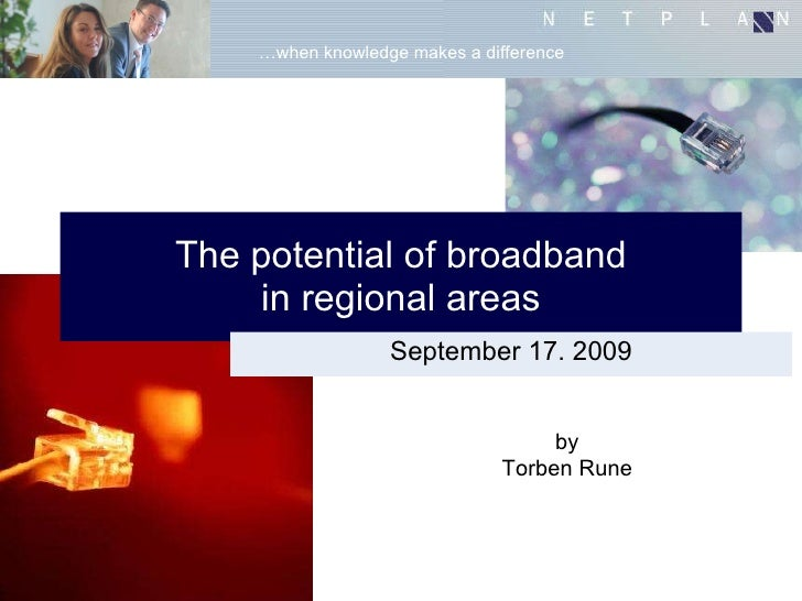 The potential of broadband in regional areas September 17. 2009 by Torben Rune