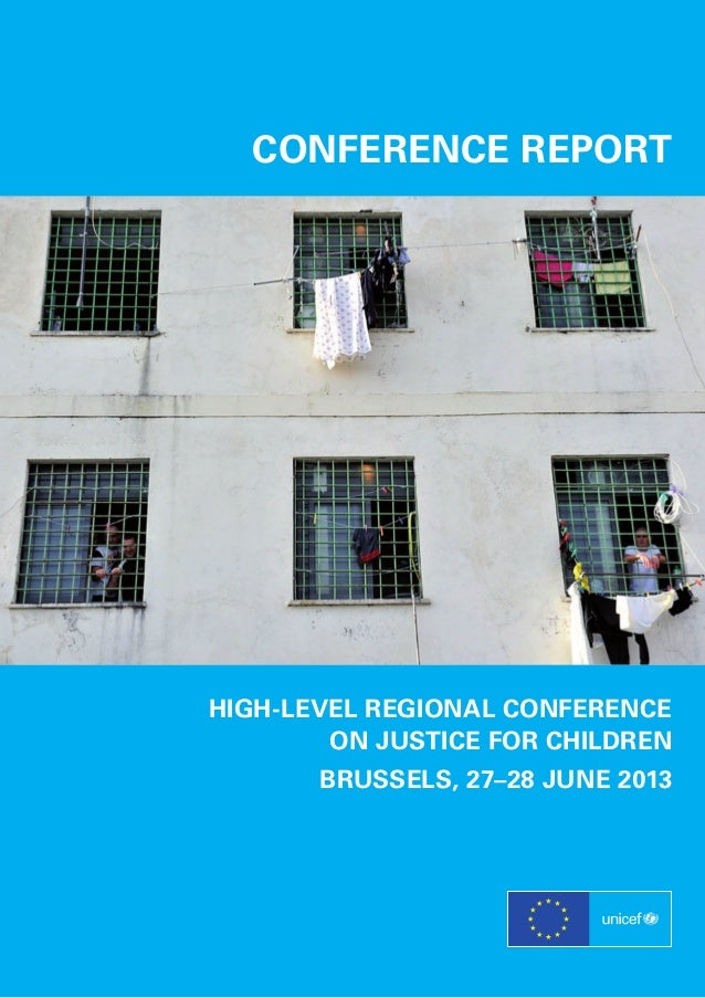 CONFERENCE REPORT  HIGH-LEVEL REGIONAL CONFERENCE ON JUSTICE FOR CHILDREN BRUSSELS, 27–28 JUNE 2013