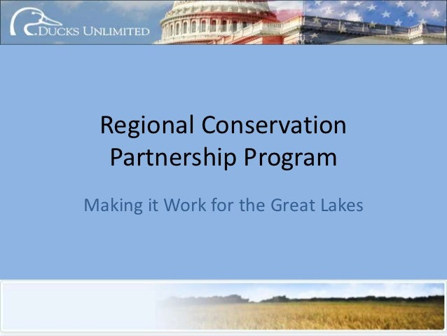 Regional Conservation  Partnership ProgramMaking it Work for the Great Lakes