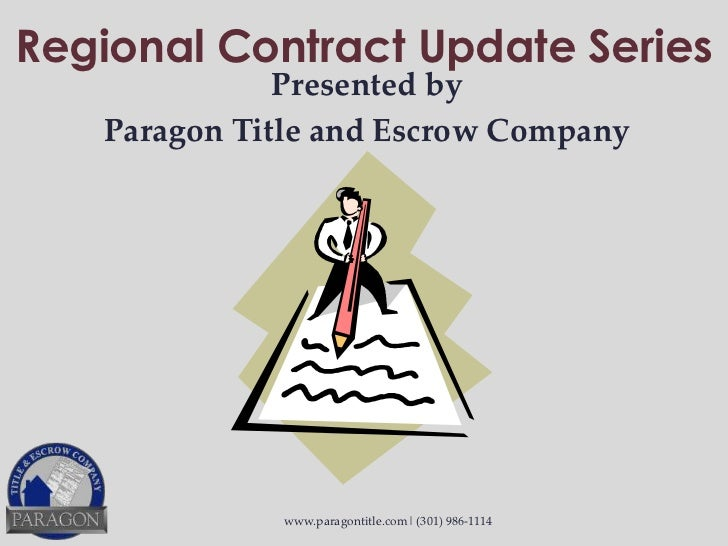 Regional Contract Update Series              Presented by   Paragon Title and Escrow Company             www.paragontitle....