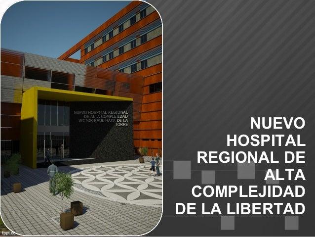 NUEVO      HOSPITAL  REGIONAL DE          ALTA COMPLEJIDADDE LA LIBERTAD