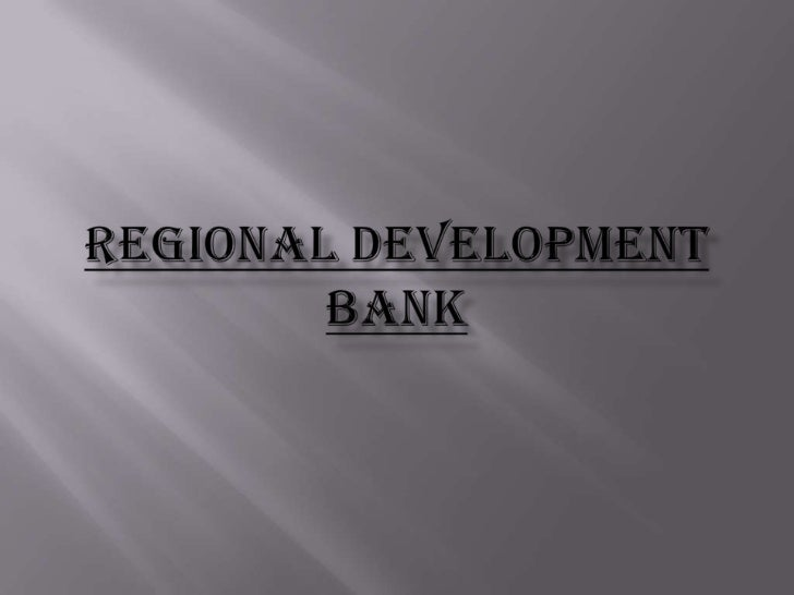    The regional development banks (RDBs) are international    institutions which were founded in the 1960s. The aim of th...