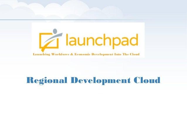 Launching Workforce & Economic Development Into The Cloud  Regional Development Cloud