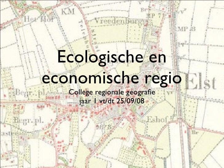 Ecologische en economische regio    College regionale geografie       jaar 1 vt/dt 25/09/08